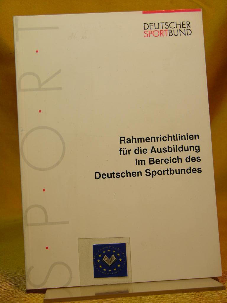 Rahmen-Richtlinien für die Ausbildung im Bereich des Deutschen Sportbundes. Deutscher Sportbund. [Hrsg.: Deutscher Sportbund, Bundesausschuß für Ausbildung und Weiterbildung] 1 . Auflage,