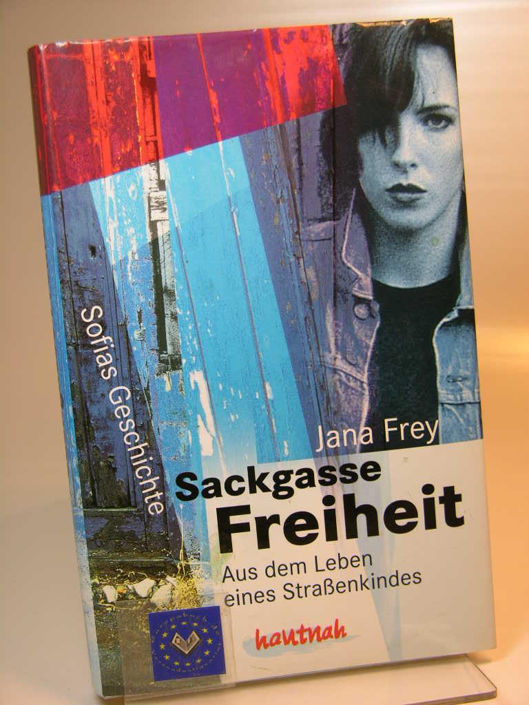 Sackgasse Freiheit : Sofias Geschichte ; aus dem Leben eines Straßenkindes. Hautnah Ungekürzte Lizenzausg.