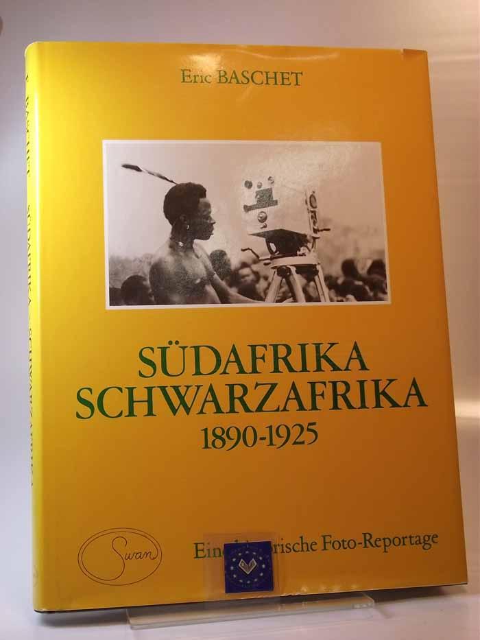 Südafrika, Schwarzafrika : 1890 - 1925 ; eine historische Foto-Reportage. E. Baschet. Übersetzt: Heiner Raulff