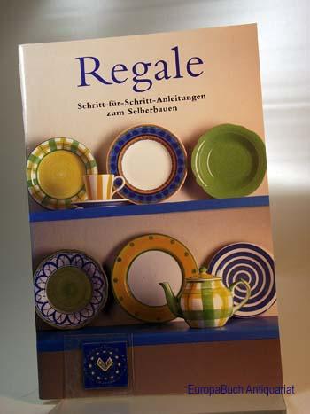 Regale : Schritt-für-Schritt-Anleitungen zum Selberbauen. Übersetzt aus dem Englischen: Christian Wegscheider