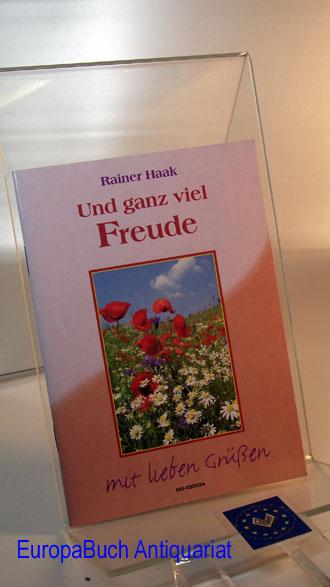 Und ganz viel Freude. Rainer Haak, Mit lieben Grüßen ; 94714 2 . Auflage,