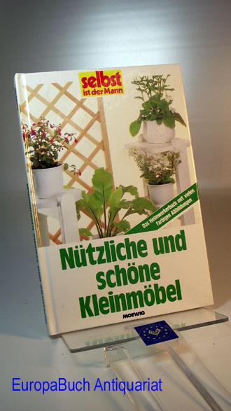Nützliche und schöne Kleinmöbel. Selbst ist der Mann : Das Heimwerkerbuch mit vielen farbigen Abbildungen.