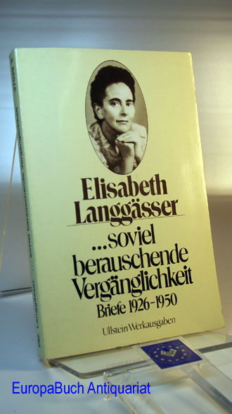 soviel berauschende Vergänglichkeit. Briefe 1926 - 1950.
