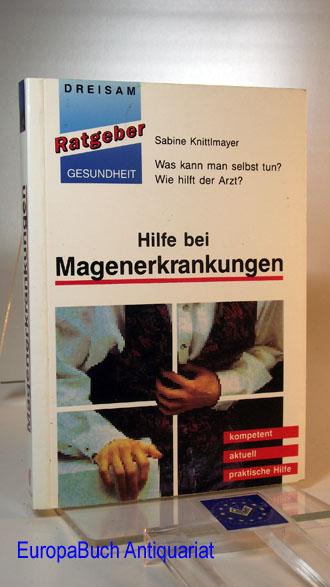 Knittelmayer, Sabine: Hilfe bei Magenerkrankungen. Was kann man selbst tun? Wie hilft der Arzt?