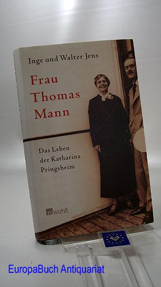 Frau Thomas Mann : das Leben der Katharina Pringsheim. Inge und Walter Jens 5 . Auflage,