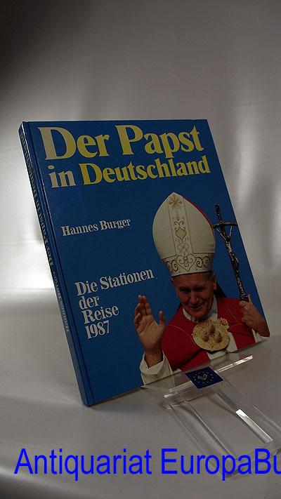 Der Papst in Deutschland : Die Stationen seiner Reise 1987 zur Seligsprechung von Edith Stein in Köln und Pater Rupert Mayer in München ;