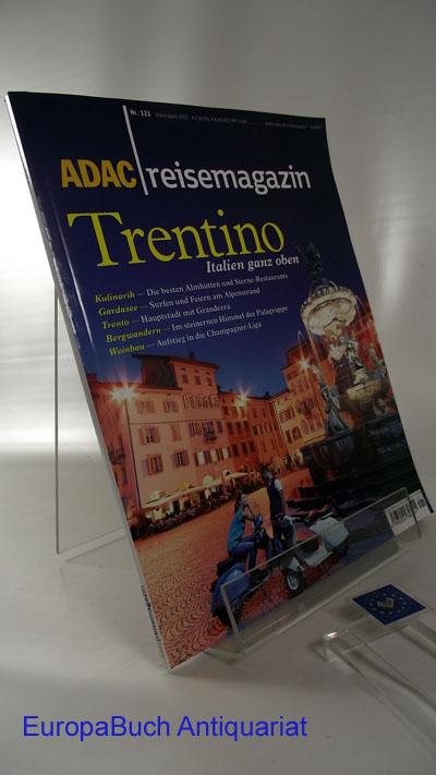 ADAC ReisemagazinNR. 21 März/April 2011 Trentino: Italien ganz oben Kulinarik- Gardasee, Trento, Bergwandern, Weinbau