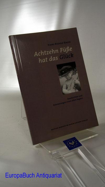 Achtzehn Füße hat das Glück: Geschichten und Erinnerungen eines alten Seglers Edition Korund im Karin Fischer Verlag  1 . Auflage, Originalausgabe, - Kruse, Hans-Rudolf