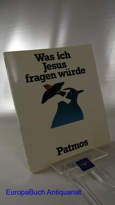 Was ich Jesus fragen würde. Fragen, die junge Leute an Jesus gestellt haben 1 . Auflage, 1983