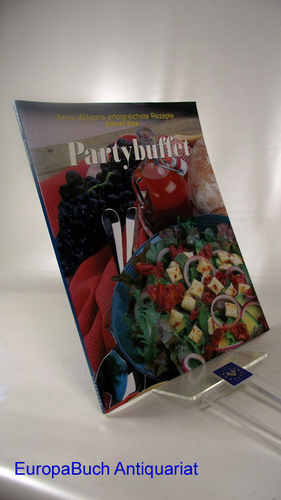 Partybuffet : Anne Wilsons erfolgreiche Rezepte Step-by-Step.