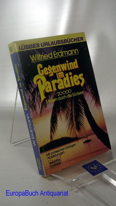Gegenwind im Paradies:  20000 Meilen durch die Südsee 2 . Auflage, 1986
