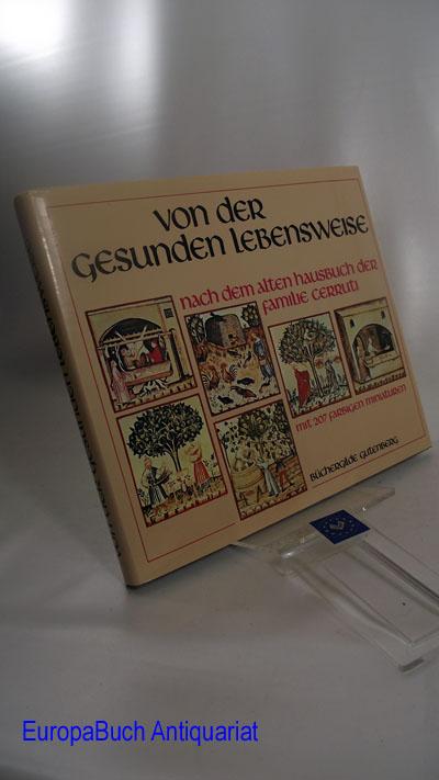 Von der gesunden Lebensweise nach dem alten Hausbuch der Familie Cerruti - Lizenzausgabe der Büchergilde Gutenberg mit 207 farbigen Miniaturen Lizenzausgabe,