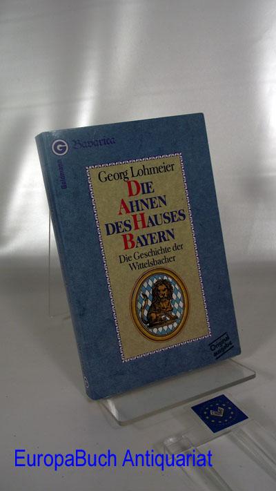 Die Ahnen des Hauses Bayern. Die Geschichte der Wittelsbacher. Originalausgabe, 2 . Auflage, 9.-16.Tausend