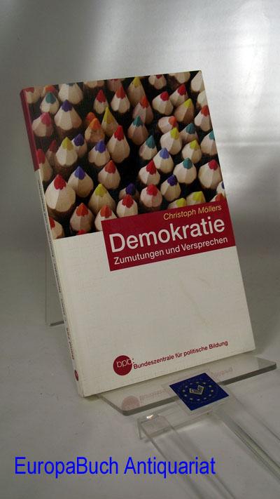 Demokratie : Zumutungen und Versprechen. Bundeszentrale für Politische Bildung,  Schriftenreihe ; Band 725 - Möllers, Christoph