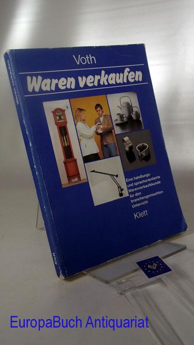 Waren verkaufen. Eine handlungs- und sprachorientierte Warenverkaufskunde für den branchengemischten Unterricht  1987 - Voth, Martin