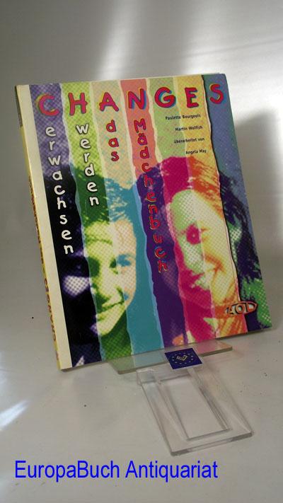 Changes- erwachsen werden Das Mädchenbuch. Deutsche Überarbeitung von Angela May 1 . Auflage, 1998