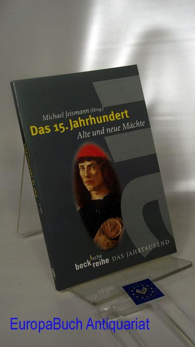 Das Jahrtausend. Das 15. Jahrhundert : Alte und neue Mächte Beck´sche Reihe das Jahrtausend, Originalausgabe,