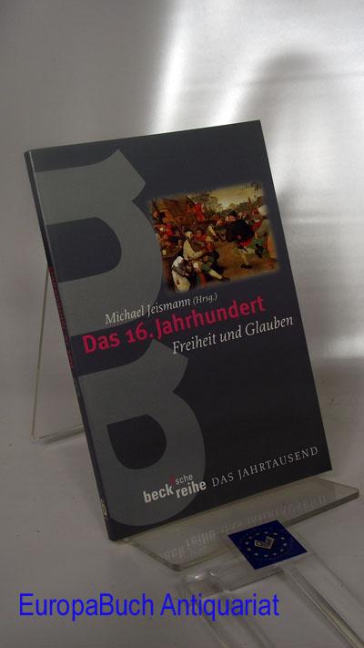 Das Jahrtausend. Das 16. Jahrhundert : Freiheit und Glauben Beck´sche Reihe das Jahrtausend, Originalausgabe,
