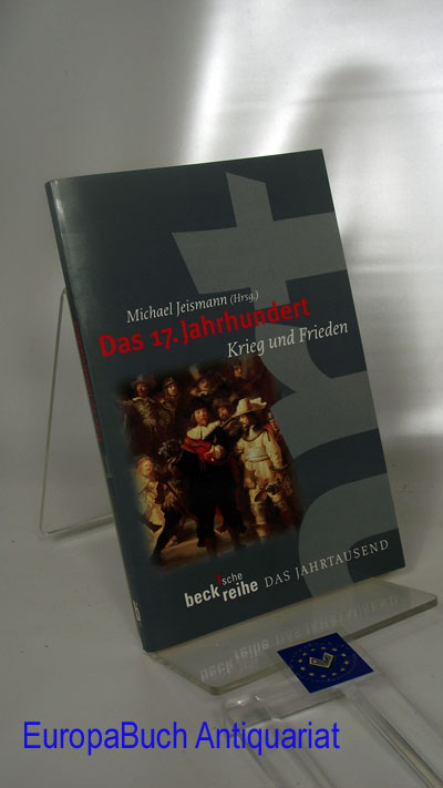 Das Jahrtausend. Das 17. Jahrhundert : Krieg und Frieden Beck´sche Reihe das Jahrtausend, Originalausgabe,