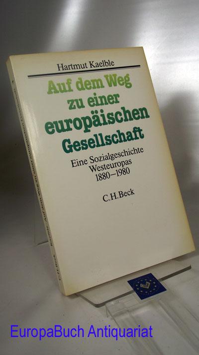 Auf dem Weg zu einer europäischen Gesellschaft Eine Sozialgeschichte Westeuropas 1880-1980.