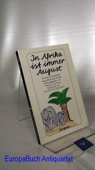 In Afrika ist immer August Sechzig Schulaufsätze neapolitanischer Kinder. Mit einem Nachwort von Luciano de Creszenzo. Aus dem Italienischen von Linde Birk, Diogenes-Taschenbuch 22632