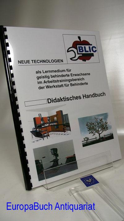 """""""BLIC"""" :  Didaktisches Handbuch Neue Technologien als Lernmedium für geistig behinderte Erwachsene im Arbeitstrainingsbereich der Werkstatt für Behinderte"""