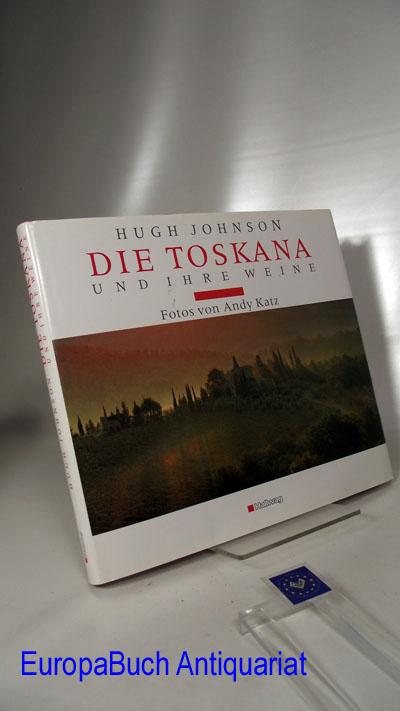 Johnson, Hugh und Andy Katz: Die Toskana und ihre Weine. Weinatlas : Fotos von Andy Katz. Ins Deutsche übertragen von Reinhard Ferstl.