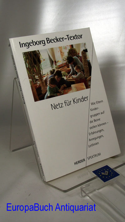 Netz für Kinder : wie Eltern Kindergruppen auf die Beine stellen können ; Erfahrungen - Anregungen - Leitlinien. Herder-Spektrum Band 4367; Orig.-Ausg.