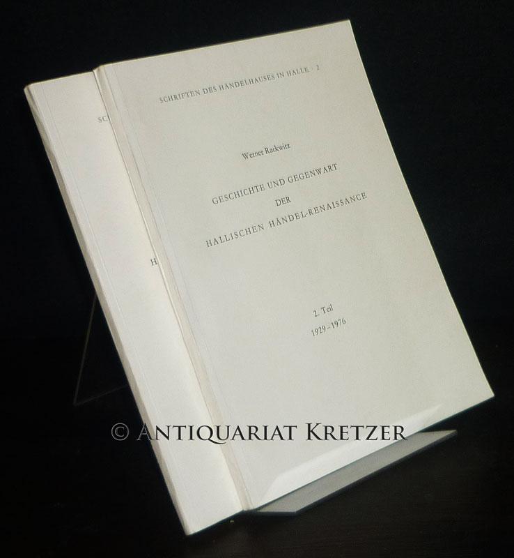 Rackwitz, Werner: Geschichte und Gegenwart der Hallischen Händel-Renaissance. [2 Bände. Von Werner Rackwitz]. - Band 1: 1803-1929. - Band 2: 1929-1976. (= Schriften des Händelhauses in Halle, Band 1 und 2). 2 Bände (= vollständig).