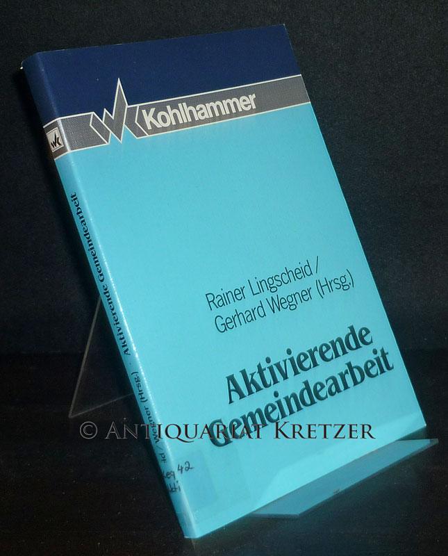 Aktivierende Gemeindearbeit. [Herausgegeben von Rainer Lingscheid und Gerhard Wegner]. - Lingscheid, Rainer (Hrsg.) und Gerhard Wegner (Hrsg.)