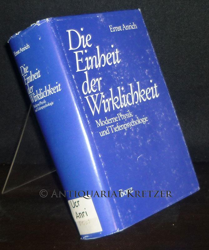Anrich, Ernst: Die Einheit der Wirklichkeit. Moderne Physik und Tiefenpsychologie. [Von Ernst Anrich].