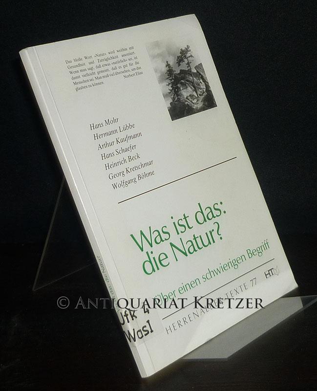 Was ist das: die Natur? Über einen schwierigen Begriff. Herausgegeben von Wolfgang Böhme. (= Herrenalber Texte, Heft 77).