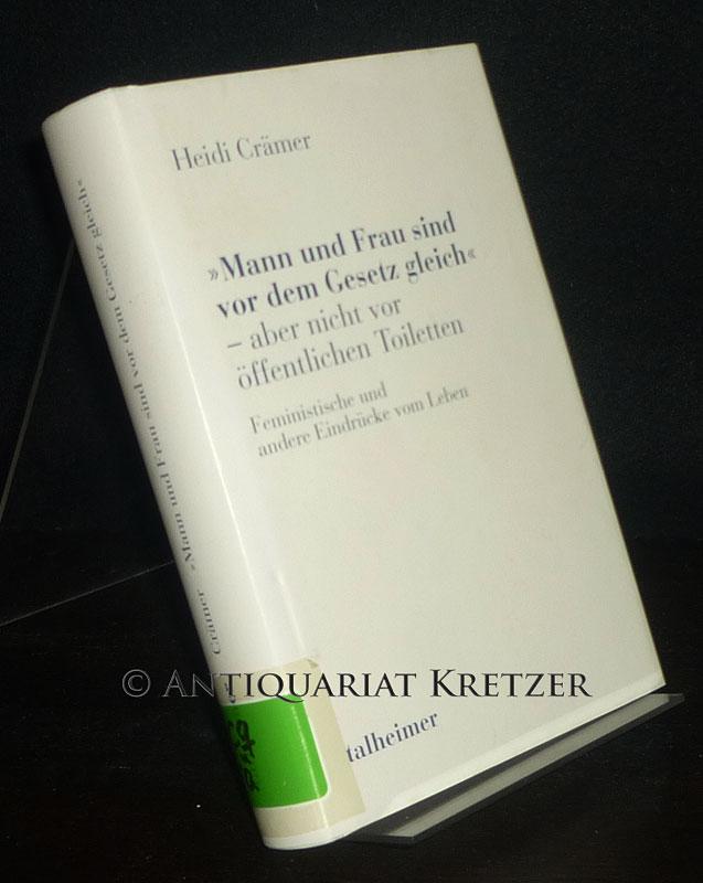 Crämer, Heidi: Mann und Frau sind vor dem Gesetz gleich - aber nicht vor öffentlichen Toiletten. Feministische und andere Eindrücke vom Leben. Von Heidi Crämer. (= Talheimer Reihe politische Erfahrung, Band 10).