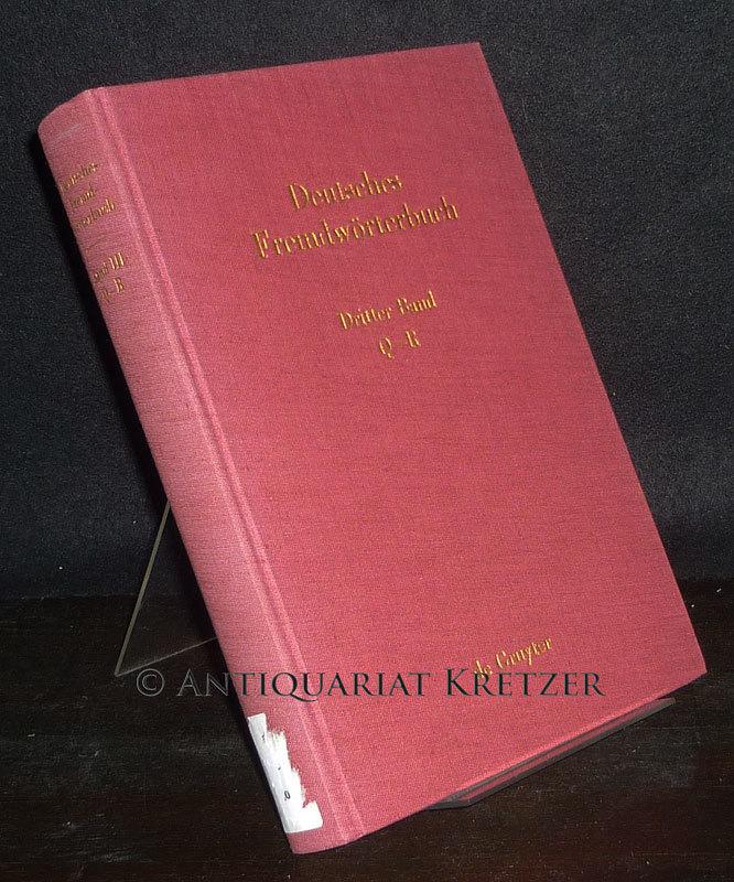 Deutsches Fremdwörterbuch - Band 3: Q-R. Begonnen von Hans Schulz, fortgeführt von Otto Basler, weitergeführt im Institut für deutsche Sprache.
