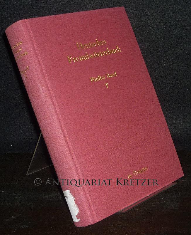 Deutsches Fremdwörterbuch - Band 5: T. Begonnen von Hans Schulz, fortgeführt von Otto Basler, weitergeführt im Institut für deutsche Sprache.