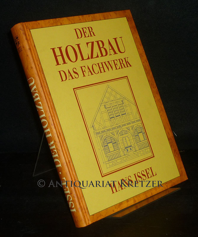 Holzbau. Fachwerk-, Block-, Ständer- und Stabbau. [Von Hans Issel]. Reprint der Originalausgabe Leipzig, Voigt, 1900.