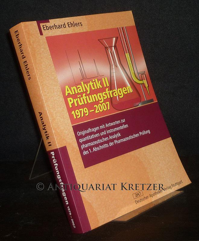 Analytik 2 - Prüfungsfragen 1979-2007. Originalfragen mit Antworten zur quantitativen und instrumentellen pharmazeutischen Analytik des 1. Abschnitts der pharmazeutischen Prüfung. [Von Eberhard Ehlers].