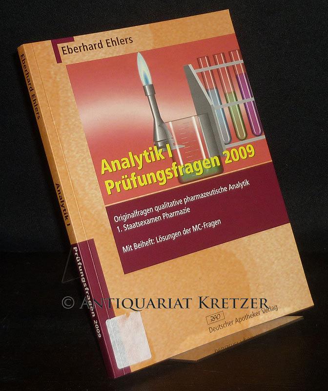 Analytik 1 - Prüfungsfragen 2009. Originalfragen qualitative pharmazeutische Analytik des 1. Staatsexamen Pharmazie. Mit Beiheft: Lösungen der MC-Fragen. [Von Eberhard Ehlers].