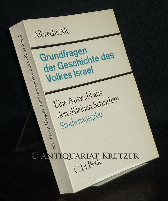 """Grundfragen der Geschichte des Volkes Israel. Eine Auswahl aus den """"Kleinen Schriften"""". [Von Albrecht Alt]. Herausgegeben von Siegfried Herrmann."""