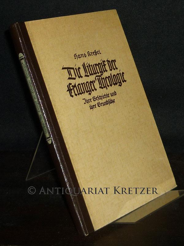 Die Liturgik der Erlanger Theologie. Ihre Geschichte und ihre Grundsätze. [Von Hans Kreßel].