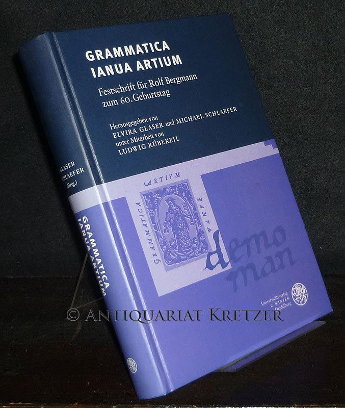 Grammatica ianua artium. Festschrift für Rolf Bergmann zum 60. Geburtstag. [Herausgegeben von Elvira Glaser und Michael Schlaefer]. - Glaser, Elvira (Hrsg.) und Michael Schlaefer (Hrsg.)