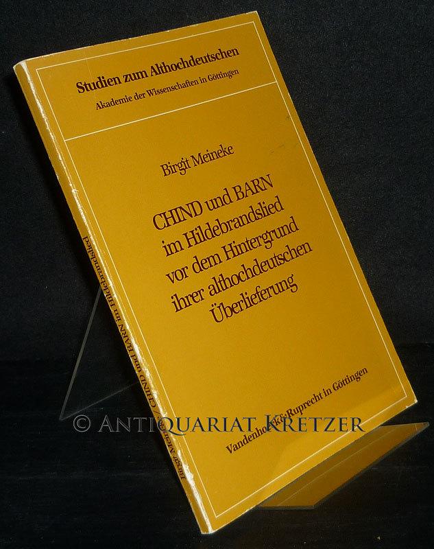 Meineke, Birgit: Chind und barn im Hildebrandslied vor dem Hintergrund ihrer althochdeutschen Überlieferung. Von Birgit Meineke. (= Studien zum Althochdeutschen, Band 9).