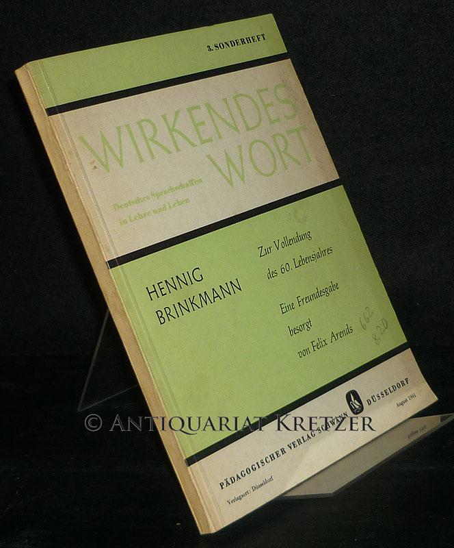 Henning Brinkmann. Zur Vollendung des 60. Lebensjahres. Eine Freundesgabe besorgt von Felix Arends. (= Wirkendes Wort. Deutsche Sprachschaffen in Lehre und Leben, Sonderheft 3).