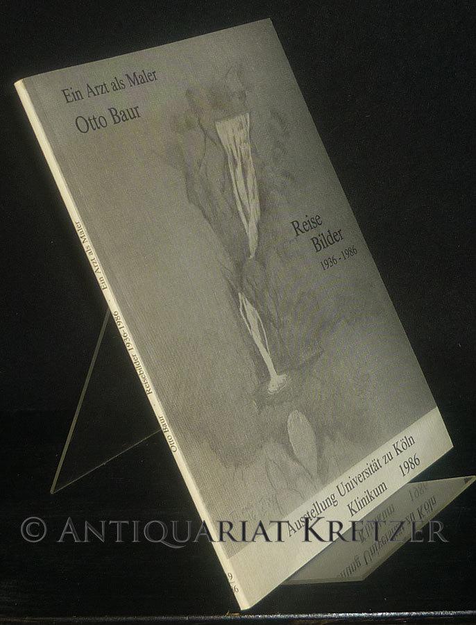 """Ein Arzt als Maler: Otto Baur. Reisebilder 1936 - 1986. """"Kunst in der Universität"""": Ausstellung Klinikum 16.11. - 12.12.1986."""