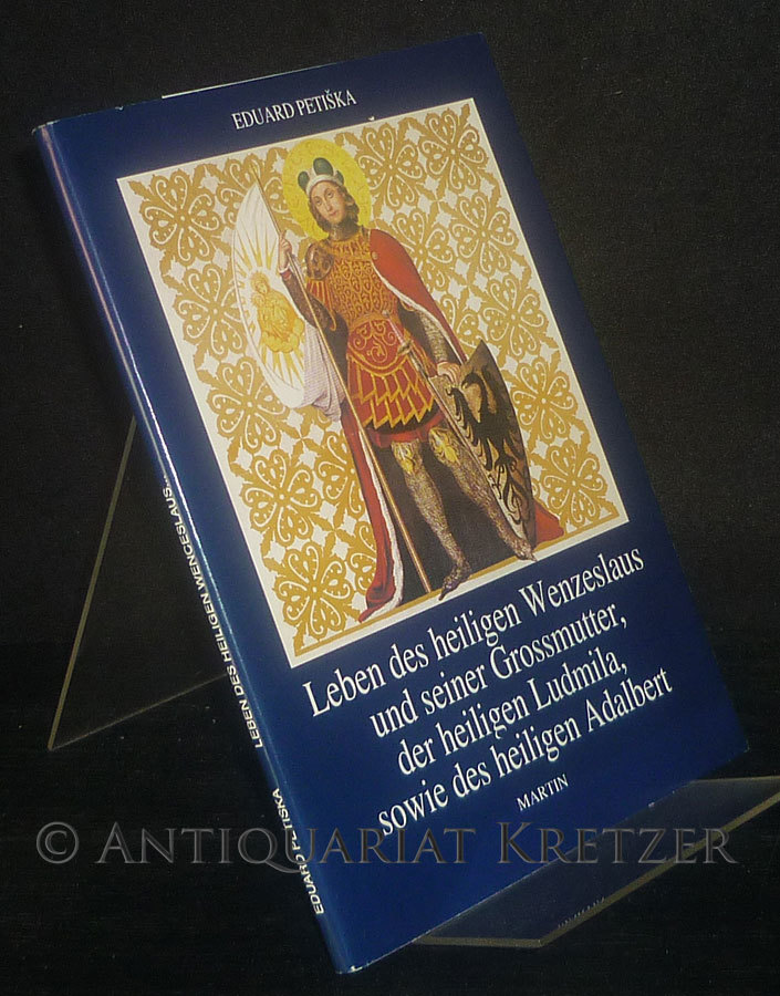 Petiska, Eduard (Hrsg.): Leben des heiligen Wenzeslaus und seiner Grossmutter, der heiligen Ludmila, sowie des heiligen Adalbert. [Herausgegeben von Eduard Petiska].