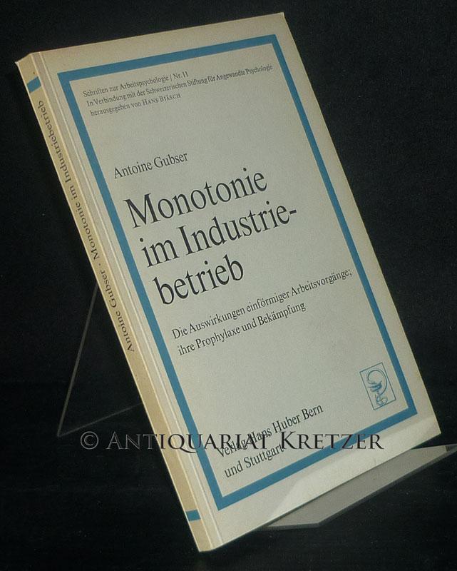 Monotonie im Industriebetrieb. Die Auswirkungen einförmiger Arbeitsvorgänge, ihre Prophylaxe und Bekämpfung. Von Antoine Gubser. (= Schriften zur Arbeitspsychologie, Nr. 11).
