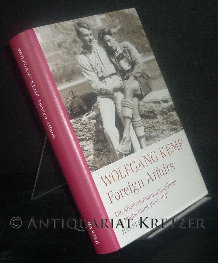 Foreign Affairs. Die Abenteuer einiger Engländer in Deutschland 1900 - 1947. [Von Wolfgang Kemp].
