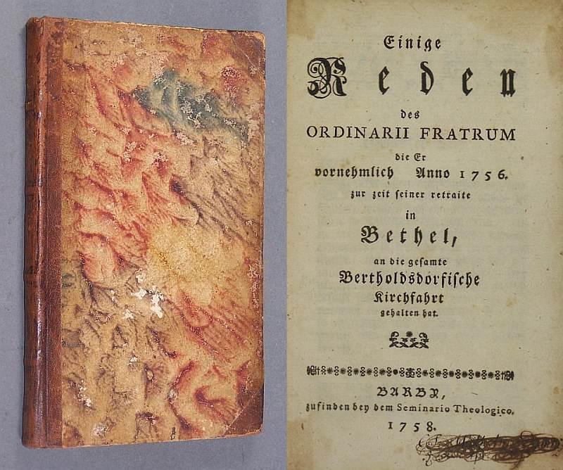 Einige Reden des Ordinarii Fratrum die Er vornehmlich Anno 1756. zur zeit seiner retraite in Bethel, an die gesamte Bertholdsdorfische Kirchfahrt gehalten hat.