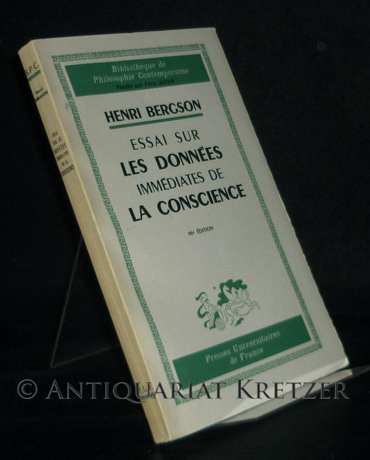 Essai sur les donnees immediates de la conscience. Par Henri Bergson. (Bibliotheque de philosophie contemporaine). Quatre-vingt-seizieme edition.