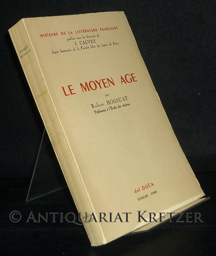 Bossuat, Robert: Le Moyen Age. Par Robert Bossuat. (Histoire de la litterature Francaise).